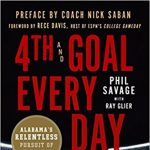 Phil Savage - 4th and Goal Every Day: Alabama's Relentless Pursuit of Perfection