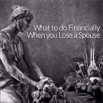 What to do Financially When you Lose a Spouse