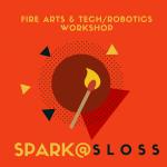 SPARK@SLOSS Fire Arts & Tech/Robotics
