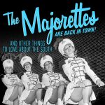 The Majorettes are back in Town: and Other Things to Love About the South