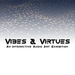 Vibes & Virtues: An Interactive Audio Art Exhibition