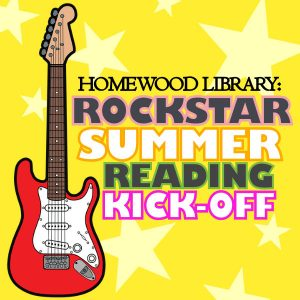 Homewood Library Rockstar Summer Reading Kick-Off