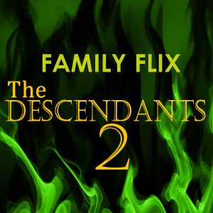 Familia Flix: Descendientes 2