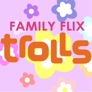 Familia Flix: Trolls