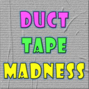 Duct Tape Madness