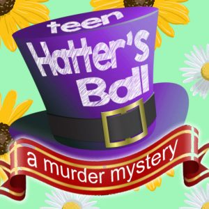 Teen Mad Hatter's Ball: A Murder Mystery