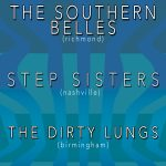 Southern Belles / Step Sisters / The Dirty Lungs