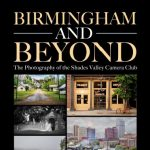 Birmingham and Beyond: The Photography of the Shades Valley Camera Club Exhibit