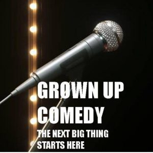 Grown Up Comedy Open Mic
