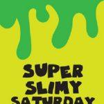 Super Slimy Saturday