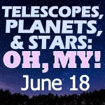 Telescopes, Planets, and Stars: Oh My!