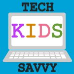 Tech Savvy Kids