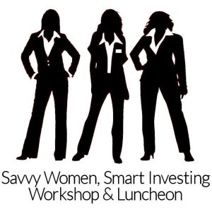 Savvy Women, Smart Investing Workshop & Luncheon