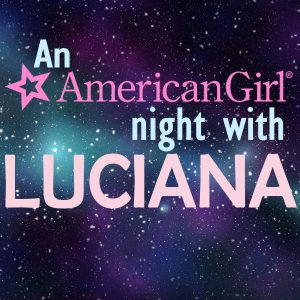 An American Girl Night with Luciana