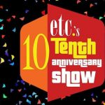 ETC's Tenth Anniversary Show