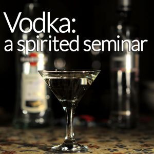Vodka: A Spirited Seminar
