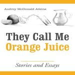 Audrey Atkins, Author of They Call Me Orange Juice