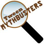 Tween Mythbusters