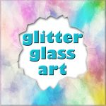 Teen Glitter Glass Art