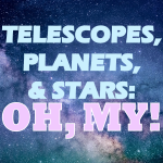 Telescopes,Planets,andStars:OhMy!