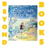 Beyond Books: Ernestine's Milky Way by Kerry Madden