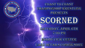 "Coast to Coast Championship Wrestling - ""SCORNED"",..."