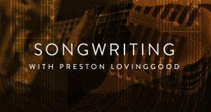 Songwriting with Preston Lovinggood