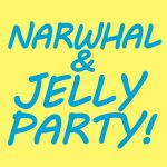 Narwhal and Jelly Party!
