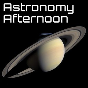 Astronomy Afternoon