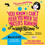 You Know I Can't Hear You When The Water's Running at Theatre Downtown