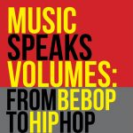 Music Speaks Volumes: From Bebop to Hip Hop