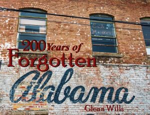 200 Years of Forgotten Alabama with Glenn Wills