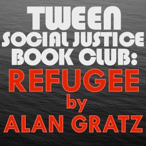 Tween Social Justice Book Club: Refugee by Alan Gratz