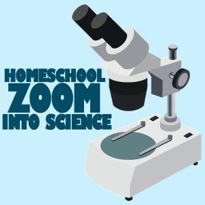 Homeschool Zoom into Science