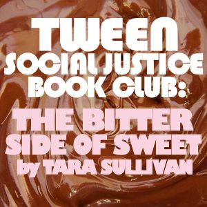 Tween Social Justice Book Club: The Bitter Side of Sweet by Tara Sullivan