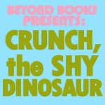 Beyond Books Presents: Crunch, the Shy Dinosaur
