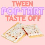 Tween Pop-Tart Taste Off