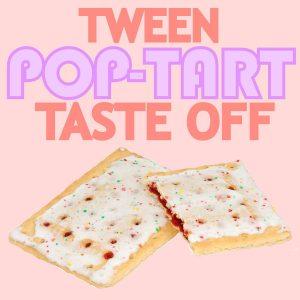 Tween Pop-Tart Taste Off