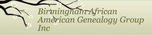 BIRMINGHAM AFRICAN AMERICAN GENEALOGY GROUP