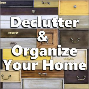 Declutter & Organize Your Home
