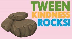 Tween Kindness Rocks
