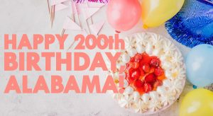 Happy 200th Birthday Alabama