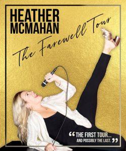 Heather McMahon: The Farewell Tour