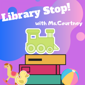 Library Stop! w/ Ms. Courtney