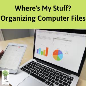 Where's My Stuff? : Organizing Computer Files 10...
