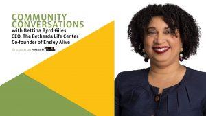 Community Conversations - Bettina Byrd-Giles, The Bethesda Life Center