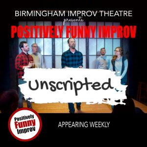 """Positively Funny Improv presents """"Unscripted!"""""""