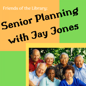 Friends of the Library: Senior Planning with Jay Jones