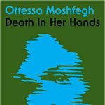 NEW & NOTABLE BOOK CLUB: Death in Her Hands by Ottessa Moshfegh
