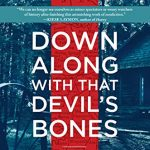 NEW & NOTABLE BOOK CLUB: Down Along with That Devil's Bones